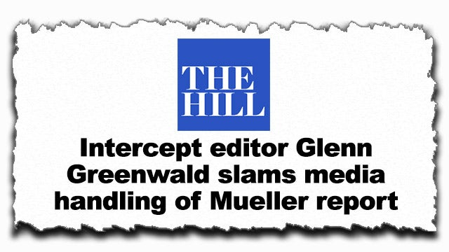 Partner Content - Greenwald Stunned by Corporate Media Response to the Mueller Report